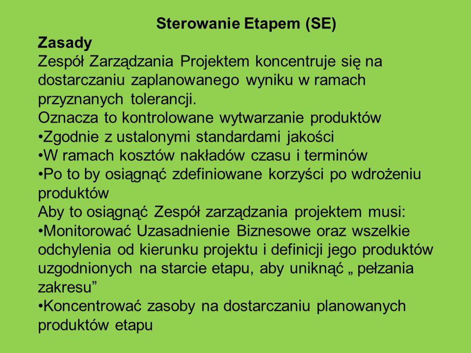 Sterowanie Etapem (SE) Zasady Zespół Zarządzania Projektem koncentruje się na dostarczaniu zaplanowanego wyniku w ramach przyznanych tolerancji. Oznac
