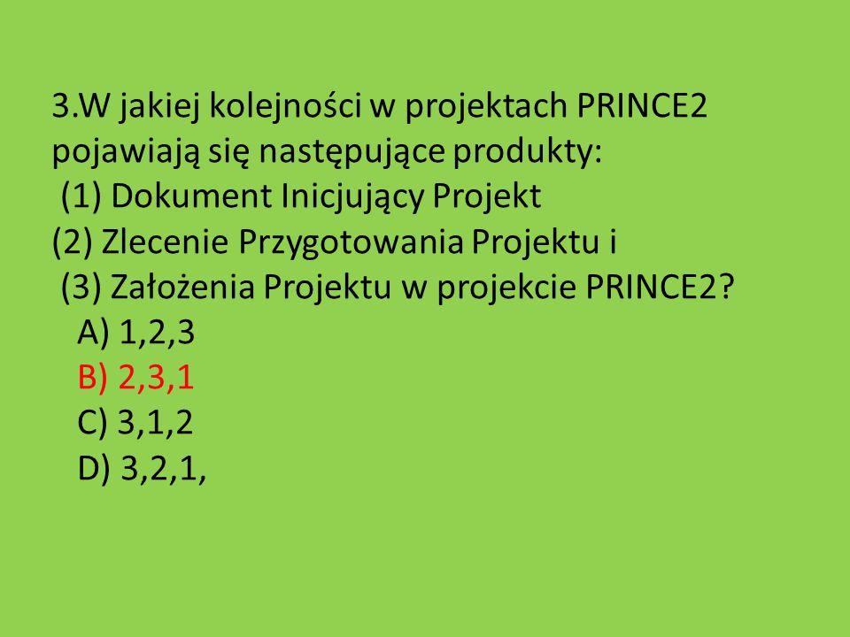 3.W jakiej kolejności w projektach PRINCE2 pojawiają się następujące produkty: (1) Dokument Inicjujący Projekt (2) Zlecenie Przygotowania Projektu i (
