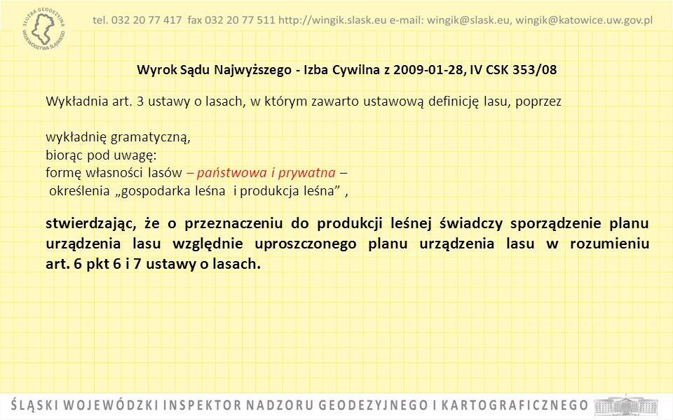 Wyrok Sądu Najwyższego - Izba Cywilna z 2009-01-28, IV CSK 353/08 Wykładnia art. 3 ustawy o lasach, w którym zawarto ustawową definicję lasu, poprzez