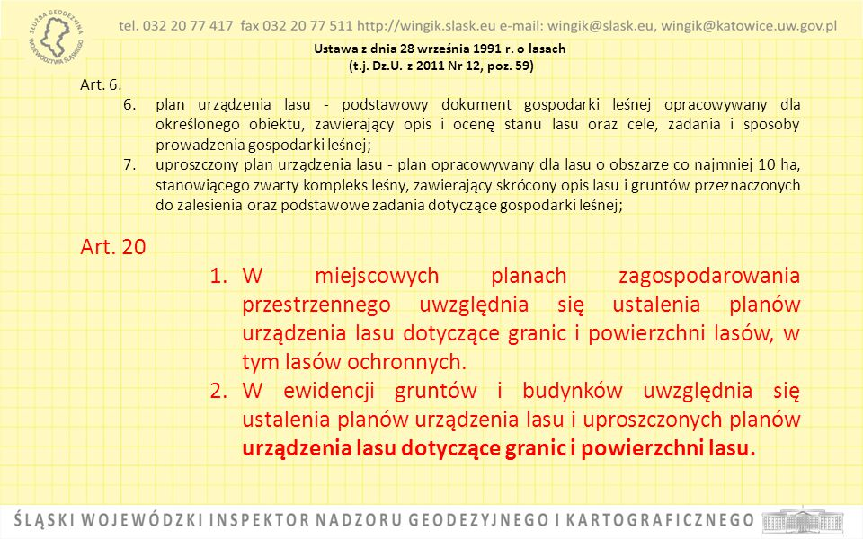 Ustawa z dnia 28 września 1991 r. o lasach (t.j. Dz.U. z 2011 Nr 12, poz. 59) Art. 6. 6.plan urządzenia lasu - podstawowy dokument gospodarki leśnej o