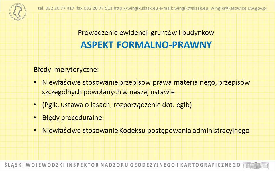 Prowadzenie ewidencji gruntów i budynków ASPEKT FORMALNO-PRAWNY Błędy merytoryczne: Niewłaściwe stosowanie przepisów prawa materialnego, przepisów szc
