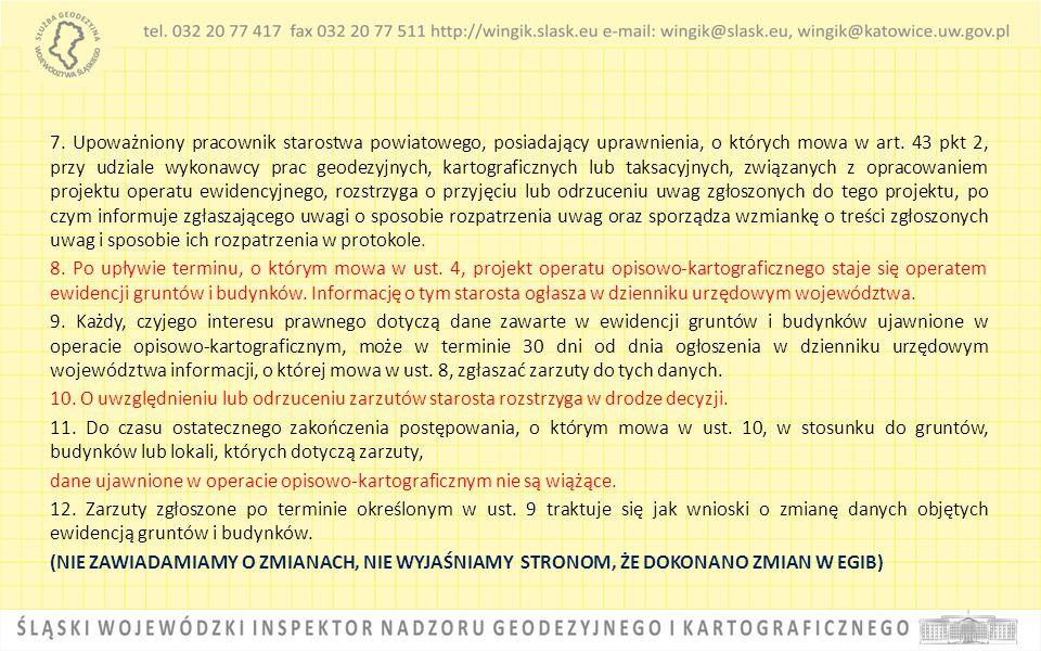 7. Upoważniony pracownik starostwa powiatowego, posiadający uprawnienia, o których mowa w art. 43 pkt 2, przy udziale wykonawcy prac geodezyjnych, kar