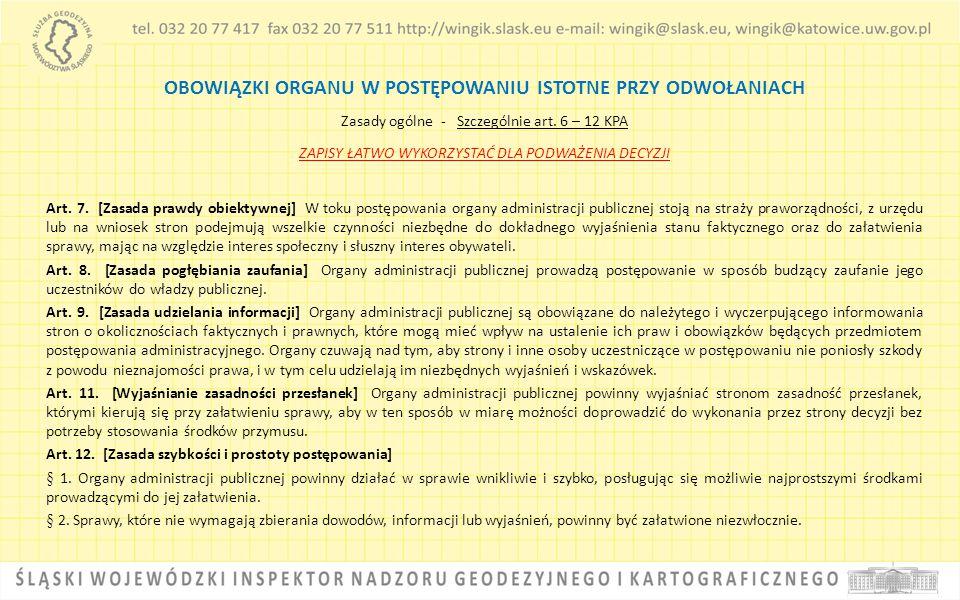 OBOWIĄZKI ORGANU W POSTĘPOWANIU ISTOTNE PRZY ODWOŁANIACH Zasady ogólne - Szczególnie art. 6 – 12 KPA ZAPISY ŁATWO WYKORZYSTAĆ DLA PODWAŻENIA DECYZJI A