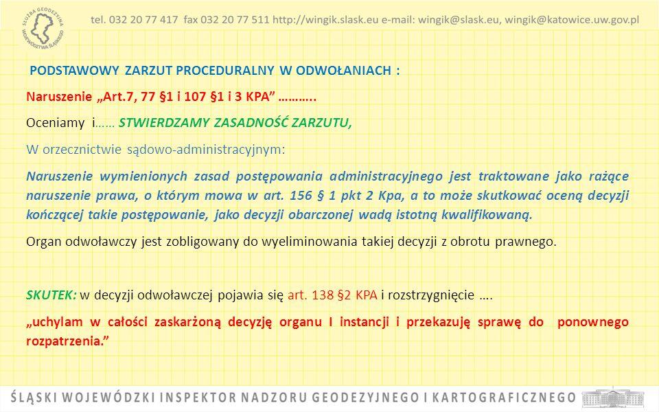 """PODSTAWOWY ZARZUT PROCEDURALNY W ODWOŁANIACH : Naruszenie """"Art.7, 77 §1 i 107 §1 i 3 KPA"""" ……….. Oceniamy i…… STWIERDZAMY ZASADNOŚĆ ZARZUTU, W orzeczni"""