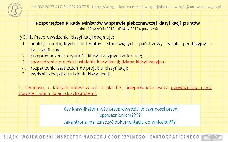 Rozporządzenie Rady Ministrów w sprawie gleboznawczej klasyfikacji gruntów z dnia 12 września 2012 r. (Dz.U. z 2012 r. poz. 1246) § 5. 1. Przeprowadze