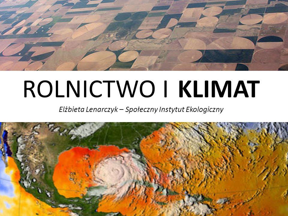 Rolnictwo – sprawca zmian klimatycznych Raport ENA (Europejska ocena azotu):  emisja azotu do atmosfery z rolnictwa ma znacznie większy wpływ na zmiany klimatu niż dotychczas sądzono  produkcja zwierzęca - jeden z najsilniejszych czynników  ostatnie 40 lat wzrost konsumpcji mięsa o 77%  produkcja mięsa = 18% emisji GHG