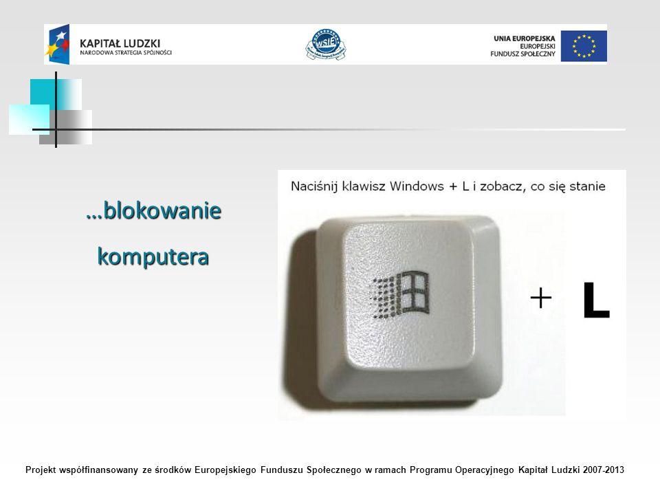 Projekt współfinansowany ze środków Europejskiego Funduszu Społecznego w ramach Programu Operacyjnego Kapitał Ludzki 2007-2013 …blokowaniekomputera
