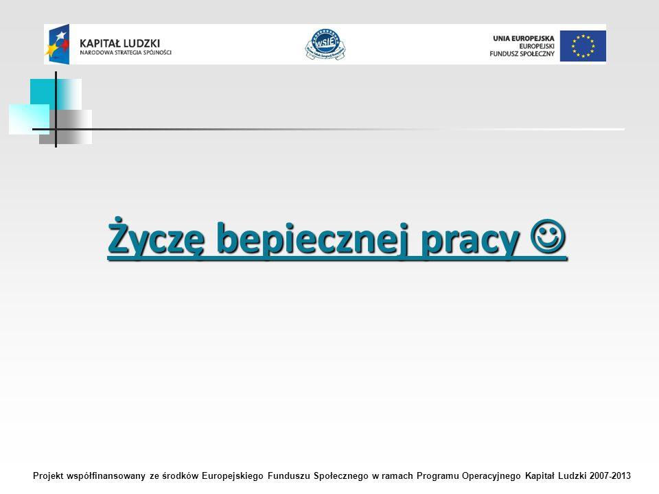 Życzę bepiecznej pracy Życzę bepiecznej pracy Projekt współfinansowany ze środków Europejskiego Funduszu Społecznego w ramach Programu Operacyjnego Kapitał Ludzki 2007-2013