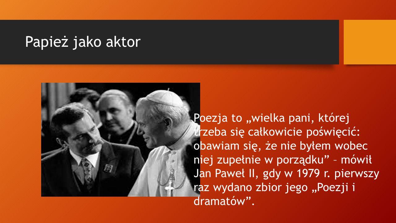 """Papież jako aktor Poezja to """"wielka pani, której trzeba się całkowicie poświęcić: obawiam się, że nie byłem wobec niej zupełnie w porządku"""" – mówił Ja"""