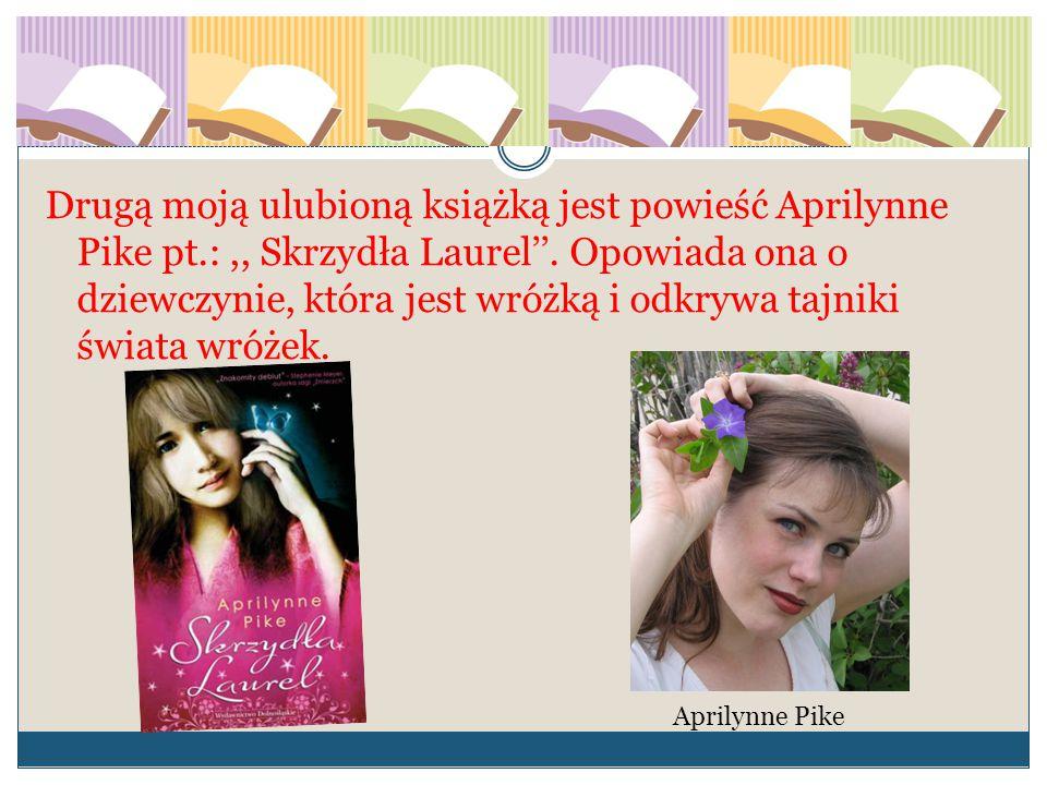 Drugą moją ulubioną książką jest powieść Aprilynne Pike pt.:,, Skrzydła Laurel''. Opowiada ona o dziewczynie, która jest wróżką i odkrywa tajniki świa