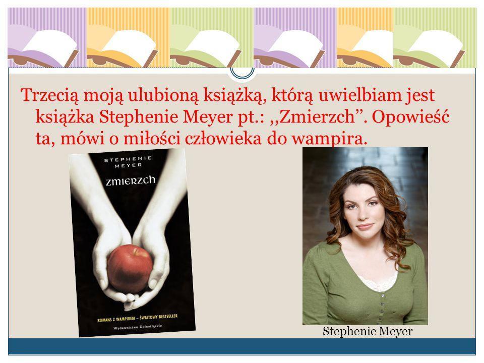 Trzecią moją ulubioną książką, którą uwielbiam jest książka Stephenie Meyer pt.:,,Zmierzch''. Opowieść ta, mówi o miłości człowieka do wampira. Stephe