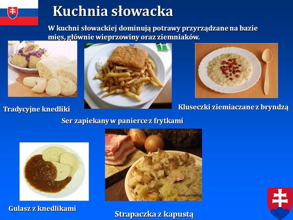 Kuchnia słowacka W kuchni słowackiej dominują potrawy przyrządzane na bazie mięs, głównie wieprzowiny oraz ziemniaków. Tradycyjne knedliki Gulasz z kn