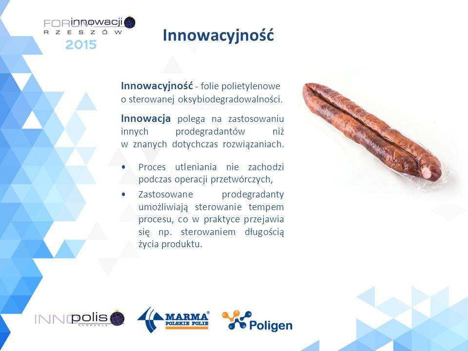 Innowacyjność - folie polietylenowe o sterowanej oksybiodegradowalności. Innowacja polega na zastosowaniu innych prodegradantów niż w znanych dotychcz