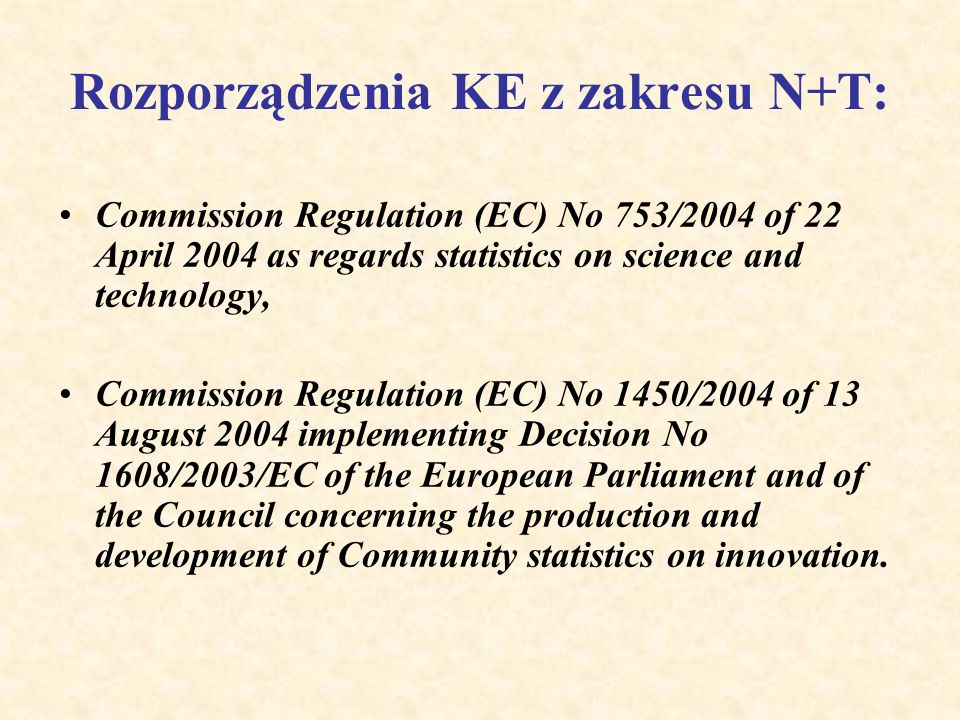 Rozporządzenia KE z zakresu N+T: Commission Regulation (EC) No 753/2004 of 22 April 2004 as regards statistics on science and technology, Commission R