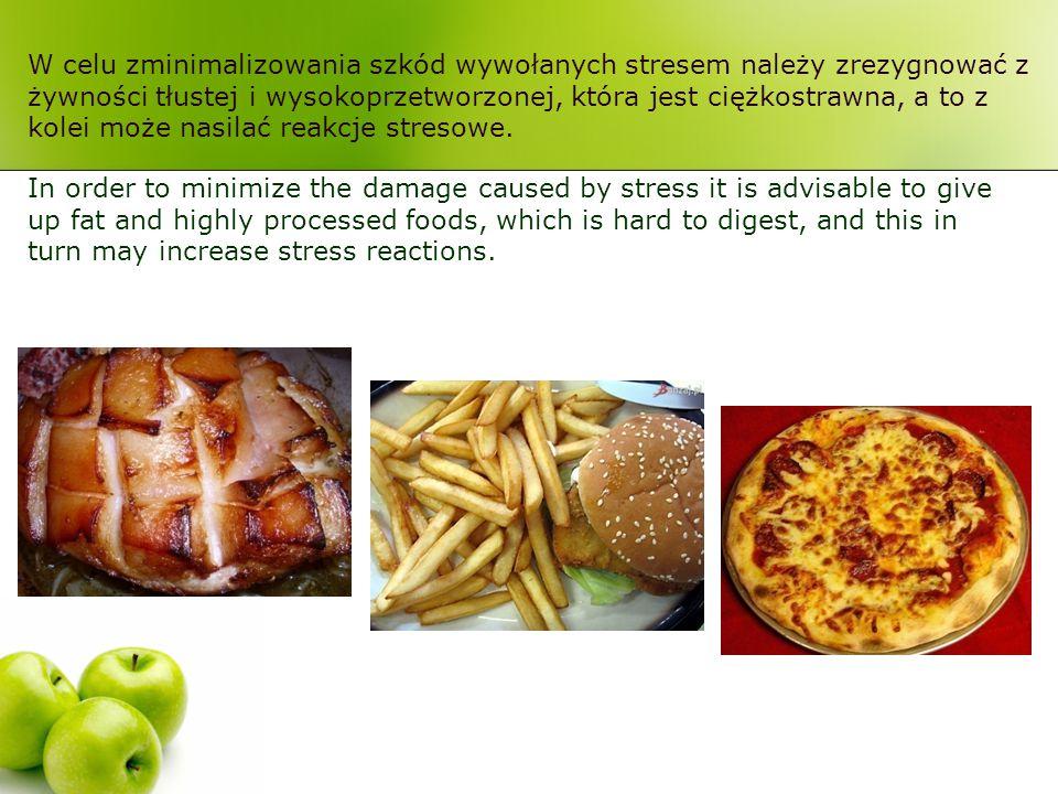 W celu zminimalizowania szkód wywołanych stresem należy zrezygnować z żywności tłustej i wysokoprzetworzonej, która jest ciężkostrawna, a to z kolei m