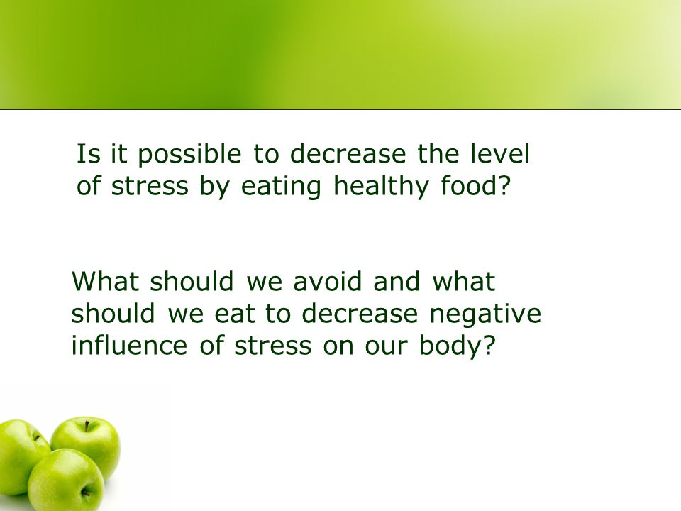 Is it possible to decrease the level of stress by eating healthy food.