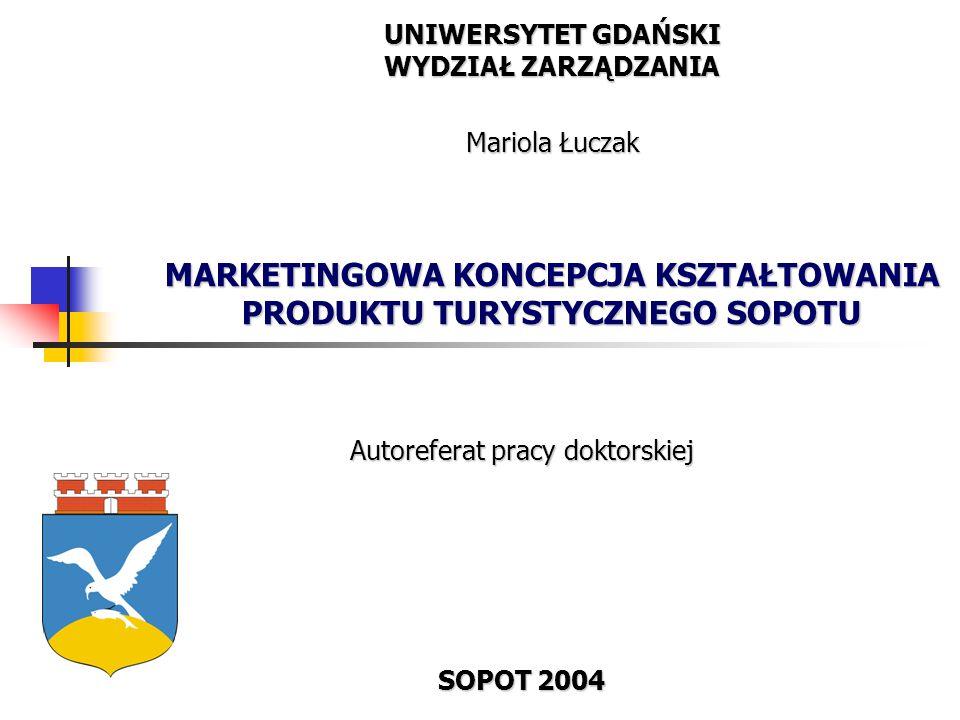 UNIWERSYTET GDAŃSKI WYDZIAŁ ZARZĄDZANIA Mariola Łuczak MARKETINGOWA KONCEPCJA KSZTAŁTOWANIA PRODUKTU TURYSTYCZNEGO SOPOTU Autoreferat pracy doktorskiej SOPOT 2004