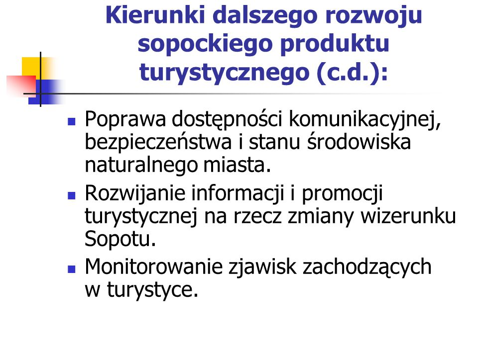 Kierunki dalszego rozwoju sopockiego produktu turystycznego (c.d.): Poprawa dostępności komunikacyjnej, bezpieczeństwa i stanu środowiska naturalnego miasta.