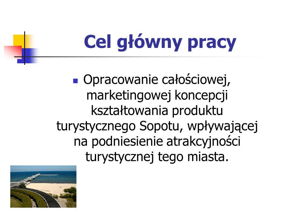 Cel główny pracy Opracowanie całościowej, marketingowej koncepcji kształtowania produktu turystycznego Sopotu, wpływającej na podniesienie atrakcyjności turystycznej tego miasta.