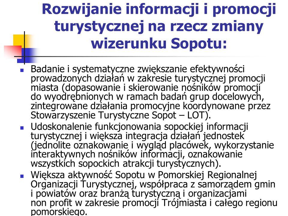 Rozwijanie informacji i promocji turystycznej na rzecz zmiany wizerunku Sopotu: Badanie i systematyczne zwiększanie efektywności prowadzonych działań w zakresie turystycznej promocji miasta (dopasowanie i skierowanie nośników promocji do wyodrębnionych w ramach badań grup docelowych, zintegrowane działania promocyjne koordynowane przez Stowarzyszenie Turystyczne Sopot – LOT).