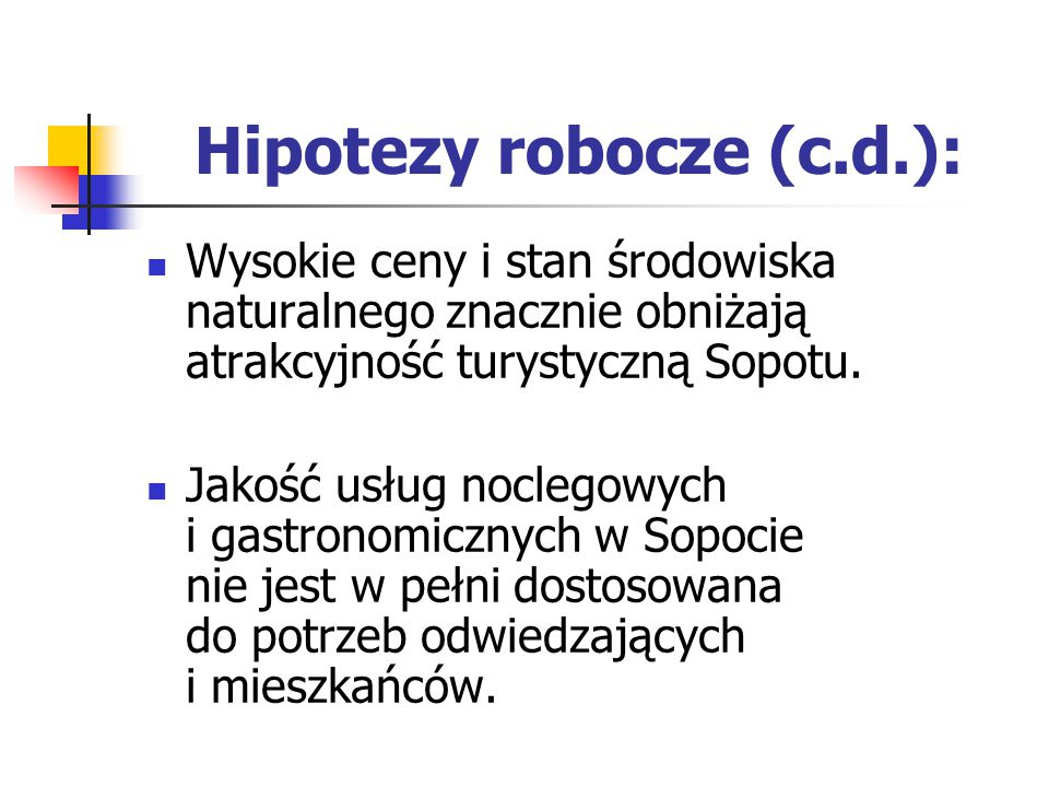 Hipotezy robocze (c.d.): Wysokie ceny i stan środowiska naturalnego znacznie obniżają atrakcyjność turystyczną Sopotu. Jakość usług noclegowych i gast