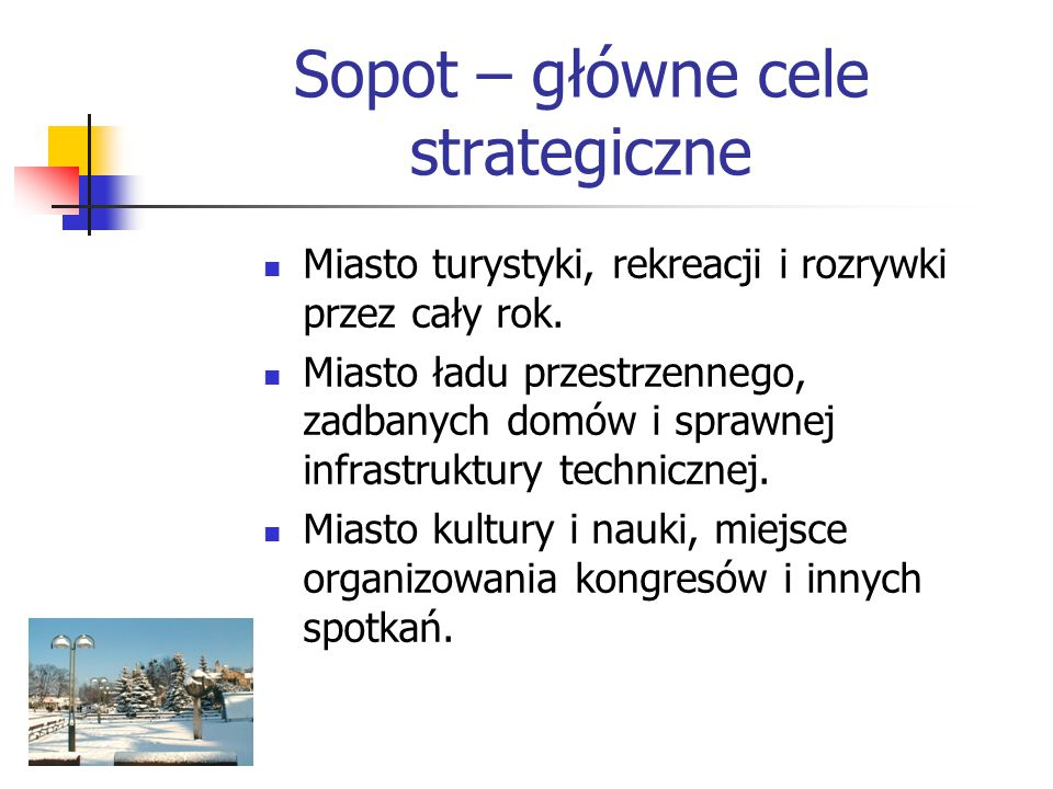 Sopot – główne cele strategiczne Miasto turystyki, rekreacji i rozrywki przez cały rok. Miasto ładu przestrzennego, zadbanych domów i sprawnej infrast