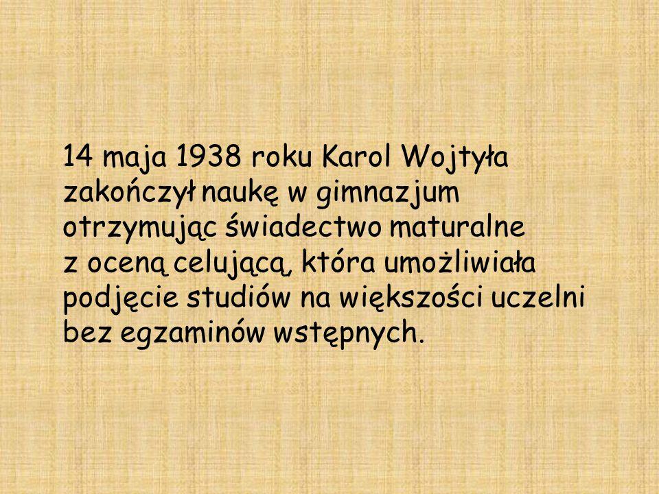 14 maja 1938 roku Karol Wojtyła zakończył naukę w gimnazjum otrzymując świadectwo maturalne z oceną celującą, która umożliwiała podjęcie studiów na wi