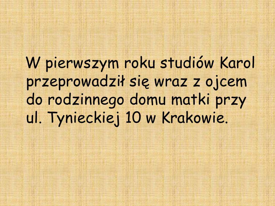 W pierwszym roku studiów Karol przeprowadził się wraz z ojcem do rodzinnego domu matki przy ul. Tynieckiej 10 w Krakowie.