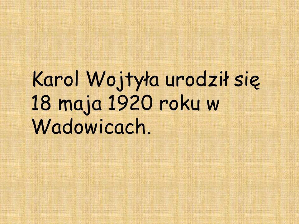 Karol Wojtyła urodził się 18 maja 1920 roku w Wadowicach.