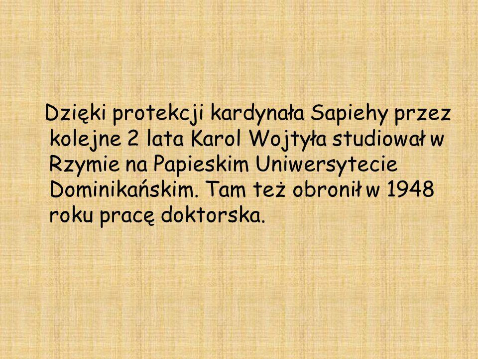 Dzięki protekcji kardynała Sapiehy przez kolejne 2 lata Karol Wojtyła studiował w Rzymie na Papieskim Uniwersytecie Dominikańskim. Tam też obronił w 1