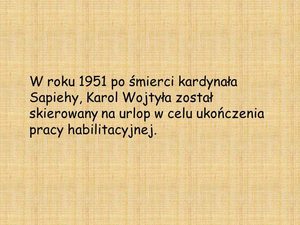 W roku 1951 po śmierci kardynała Sapiehy, Karol Wojtyła został skierowany na urlop w celu ukończenia pracy habilitacyjnej.