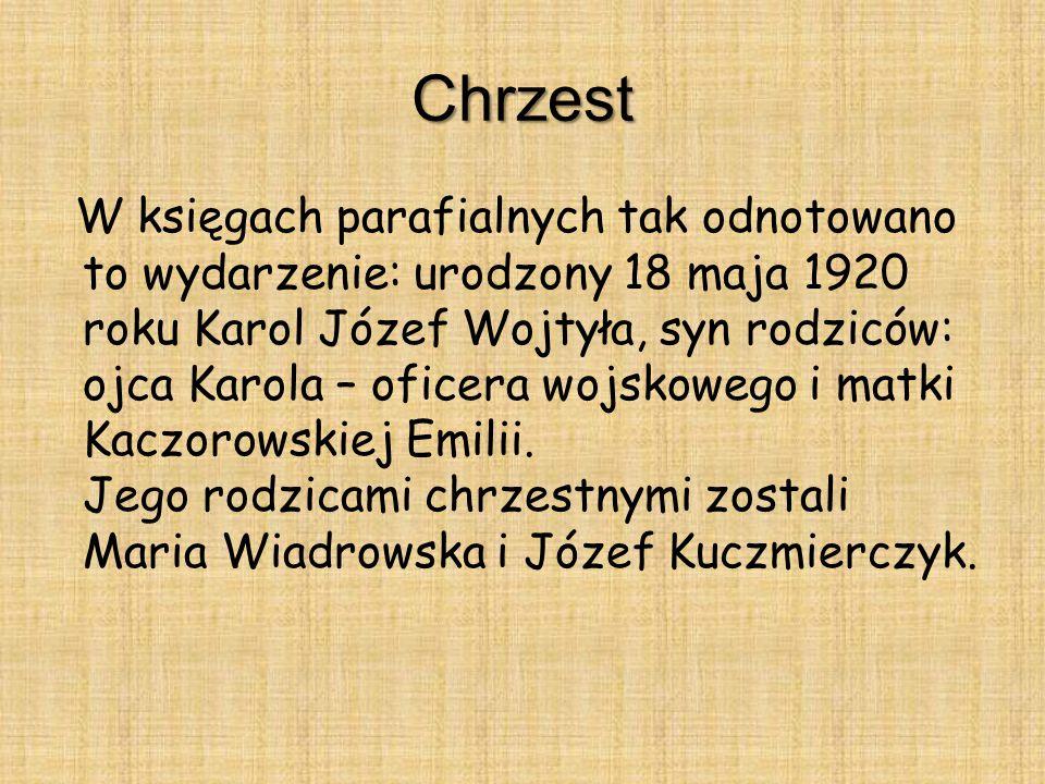 Chrzest W księgach parafialnych tak odnotowano to wydarzenie: urodzony 18 maja 1920 roku Karol Józef Wojtyła, syn rodziców: ojca Karola – oficera wojs