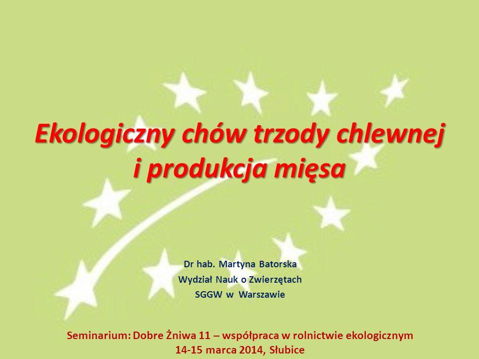 Ekologiczny chów trzody chlewnej i produkcja mięsa Dr hab. Martyna Batorska Wydział Nauk o Zwierzętach SGGW w Warszawie Seminarium: Dobre Żniwa 11 – w