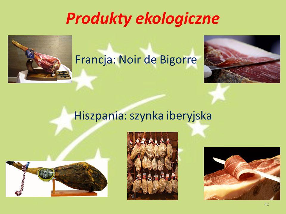 Produkty ekologiczne Francja: Noir de Bigorre Hiszpania: szynka iberyjska 42