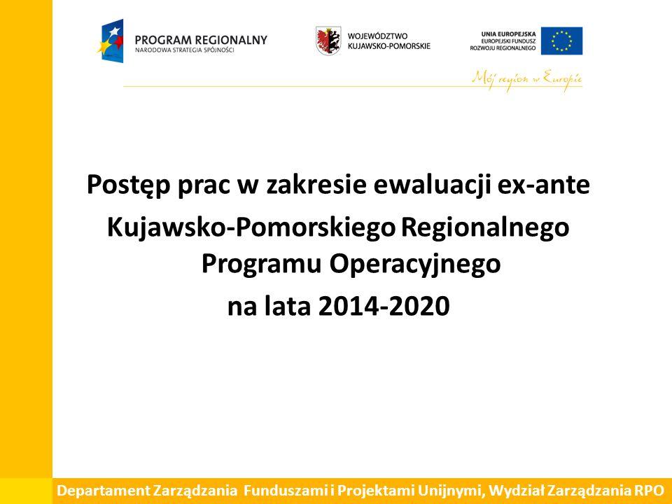 Postęp prac w zakresie ewaluacji ex-ante Kujawsko-Pomorskiego Regionalnego Programu Operacyjnego na lata 2014-2020 Departament Zarządzania Funduszami i Projektami Unijnymi, Wydział Zarządzania RPO