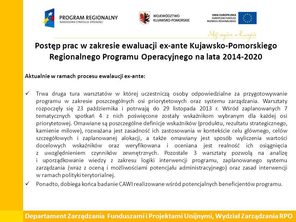 Postęp prac w zakresie ewaluacji ex-ante Kujawsko-Pomorskiego Regionalnego Programu Operacyjnego na lata 2014-2020 Aktualnie w ramach procesu ewalaucji ex-ante: Trwa druga tura warsztatów w której uczestniczą osoby odpowiedzialne za przygotowywanie programu w zakresie poszczególnych osi priorytetowych oraz systemu zarządzania.