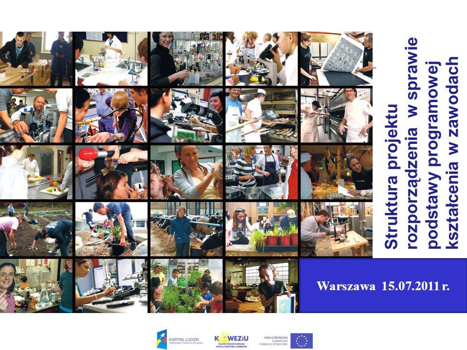 Struktura projekturozporządzenia w sprawiepodstawy programowejkształcenia w zawodach Warszawa 15.07.2011 r.