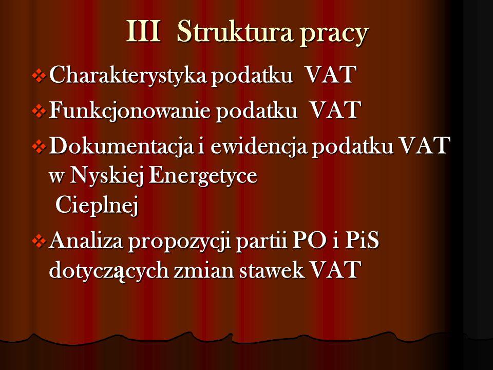 III Struktura pracy  Charakterystyka podatku VAT  Funkcjonowanie podatku VAT  Dokumentacja i ewidencja podatku VAT w Nyskiej Energetyce Cieplnej 