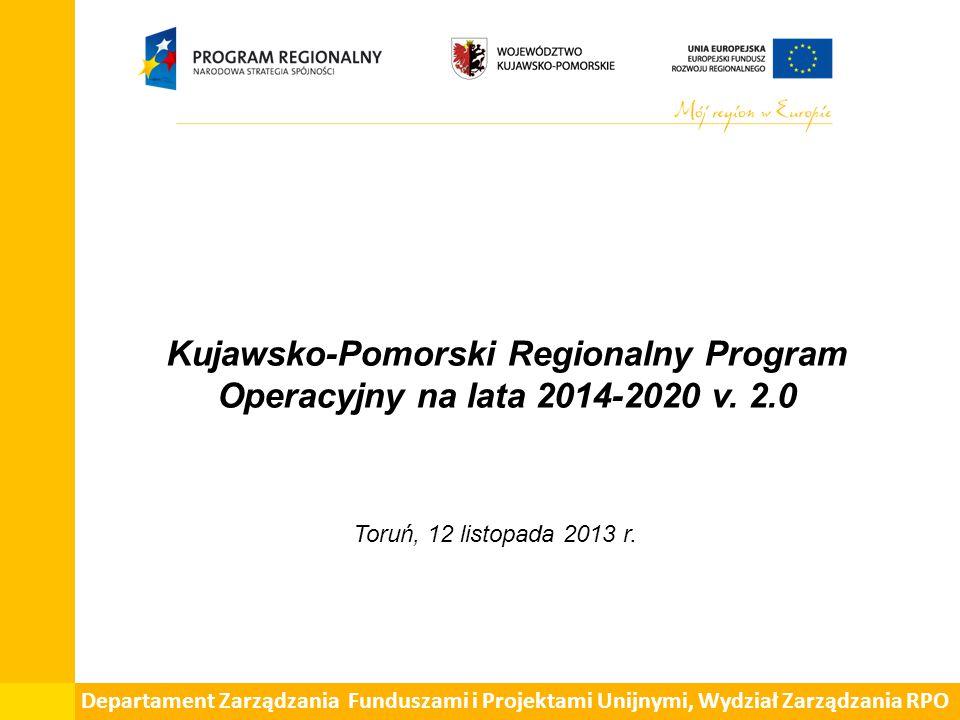 Kujawsko-Pomorski Regionalny Program Operacyjny na lata 2014-2020 v. 2.0 Toruń, 12 listopada 2013 r. Departament Zarządzania Funduszami i Projektami U