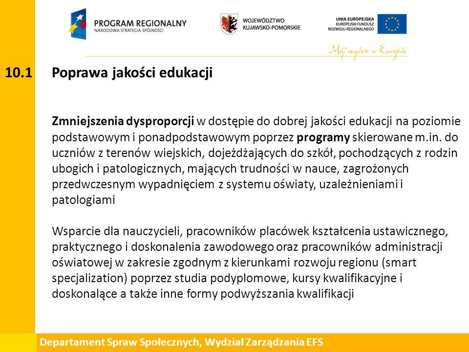 Departament Spraw Społecznych, Wydział Zarządzania EFS 10.1 Poprawa jakości edukacji Z mniejszenia dysproporcji w dostępie do dobrej jakości edukacji