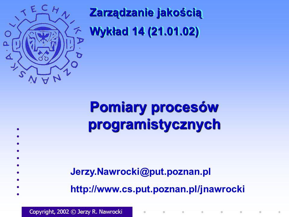 Pomiary procesów programistycznych Copyright, 2002 © Jerzy R.