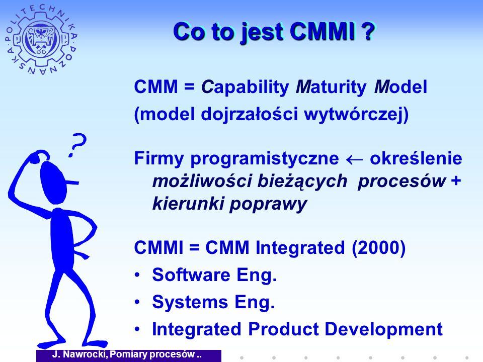 J. Nawrocki, Pomiary procesów.. Co to jest CMMI .