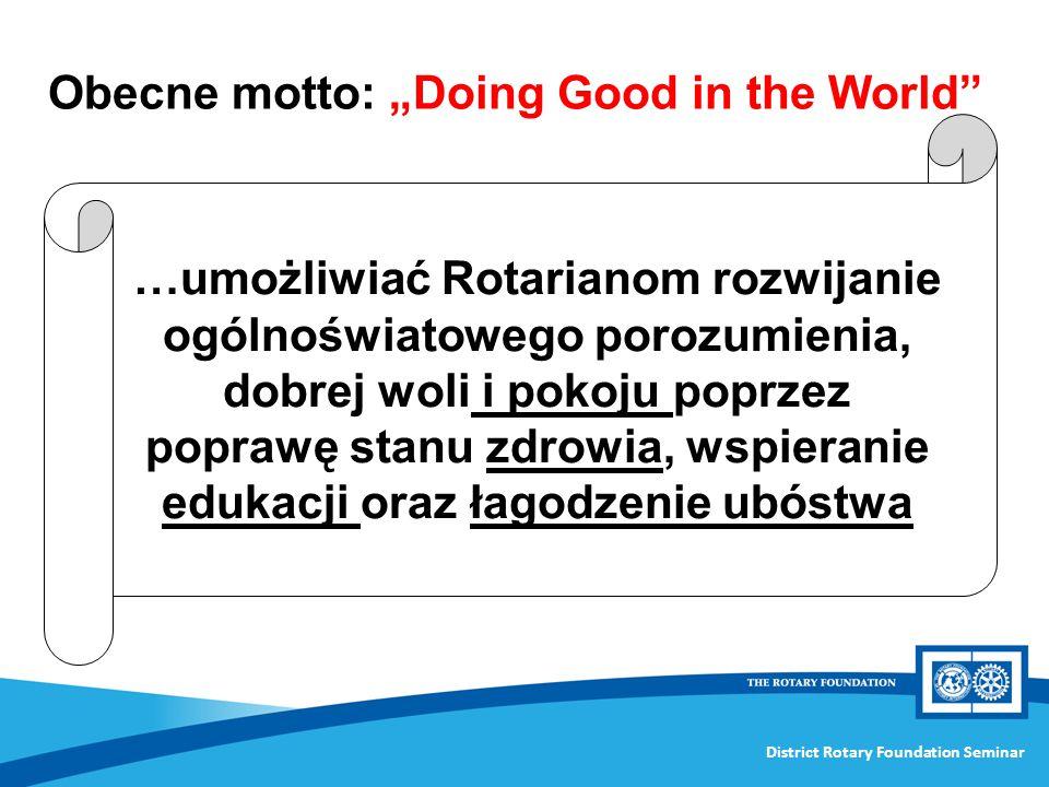 District Rotary Foundation Seminar …umożliwiać Rotarianom rozwijanie ogólnoświatowego porozumienia, dobrej woli i pokoju poprzez poprawę stanu zdrowia