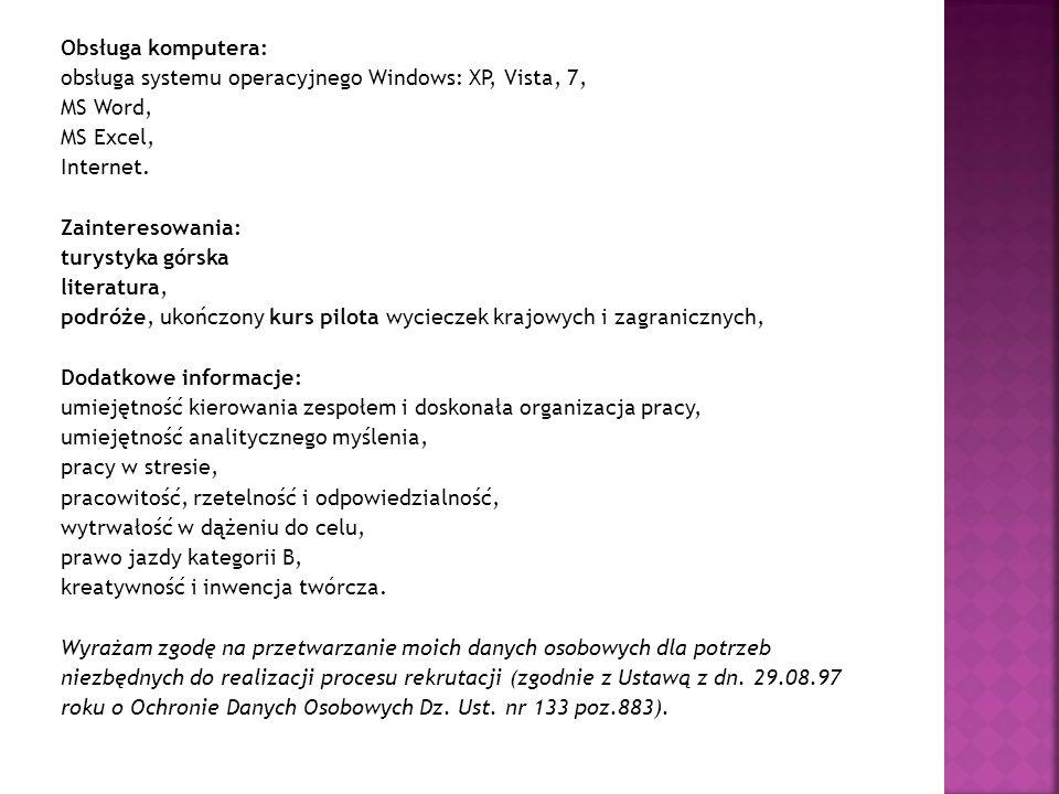 Obsługa komputera: obsługa systemu operacyjnego Windows: XP, Vista, 7, MS Word, MS Excel, Internet. Zainteresowania: turystyka górska literatura, podr