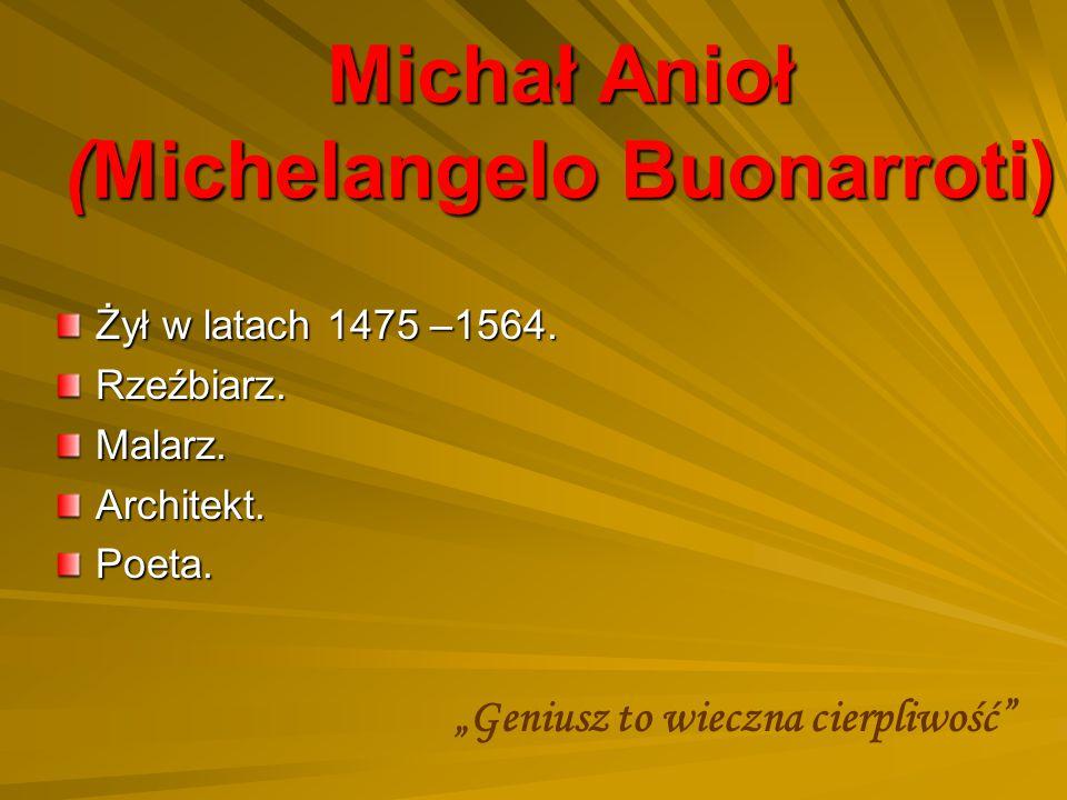 """Michał Anioł (Michelangelo Buonarroti) Żył w latach 1475 –1564. Rzeźbiarz.Malarz.Architekt.Poeta. """"Geniusz to wieczna cierpliwość"""""""