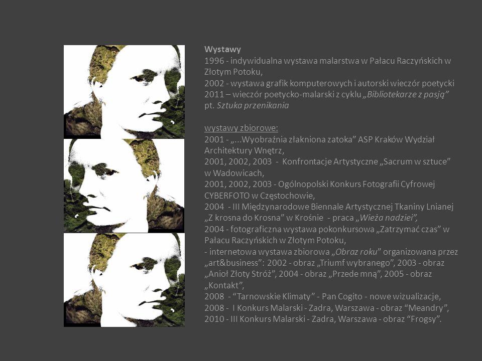 Wystawy 1996 - indywidualna wystawa malarstwa w Pałacu Raczyńskich w Złotym Potoku, 2002 - wystawa grafik komputerowych i autorski wieczór poetycki 20