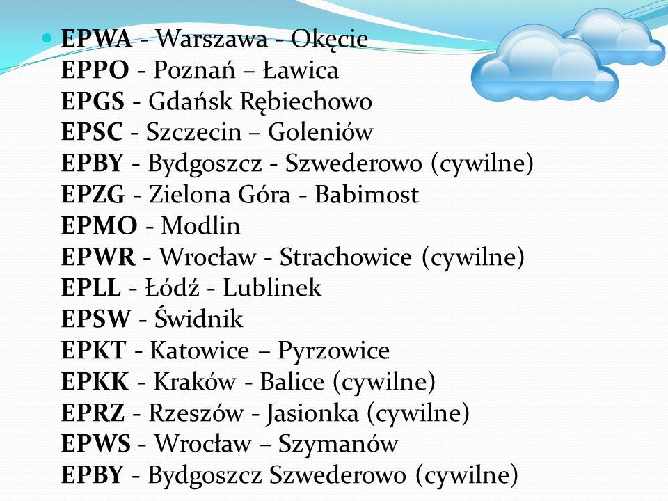 EPWA - Warszawa - Okęcie EPPO - Poznań – Ławica EPGS - Gdańsk Rębiechowo EPSC - Szczecin – Goleniów EPBY - Bydgoszcz - Szwederowo (cywilne) EPZG - Zie