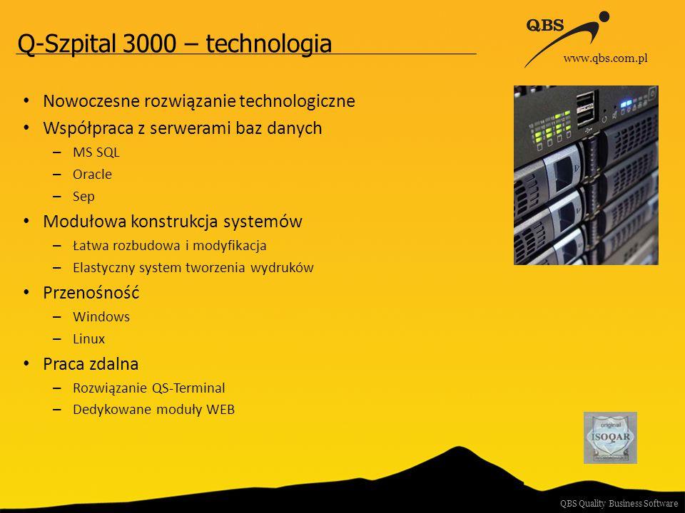 Q-Szpital 3000 – technologia Nowoczesne rozwiązanie technologiczne Współpraca z serwerami baz danych – MS SQL – Oracle – Sep Modułowa konstrukcja systemów – Łatwa rozbudowa i modyfikacja – Elastyczny system tworzenia wydruków Przenośność – Windows – Linux Praca zdalna – Rozwiązanie QS-Terminal – Dedykowane moduły WEB QBS Quality Business Software www.qbs.com.pl