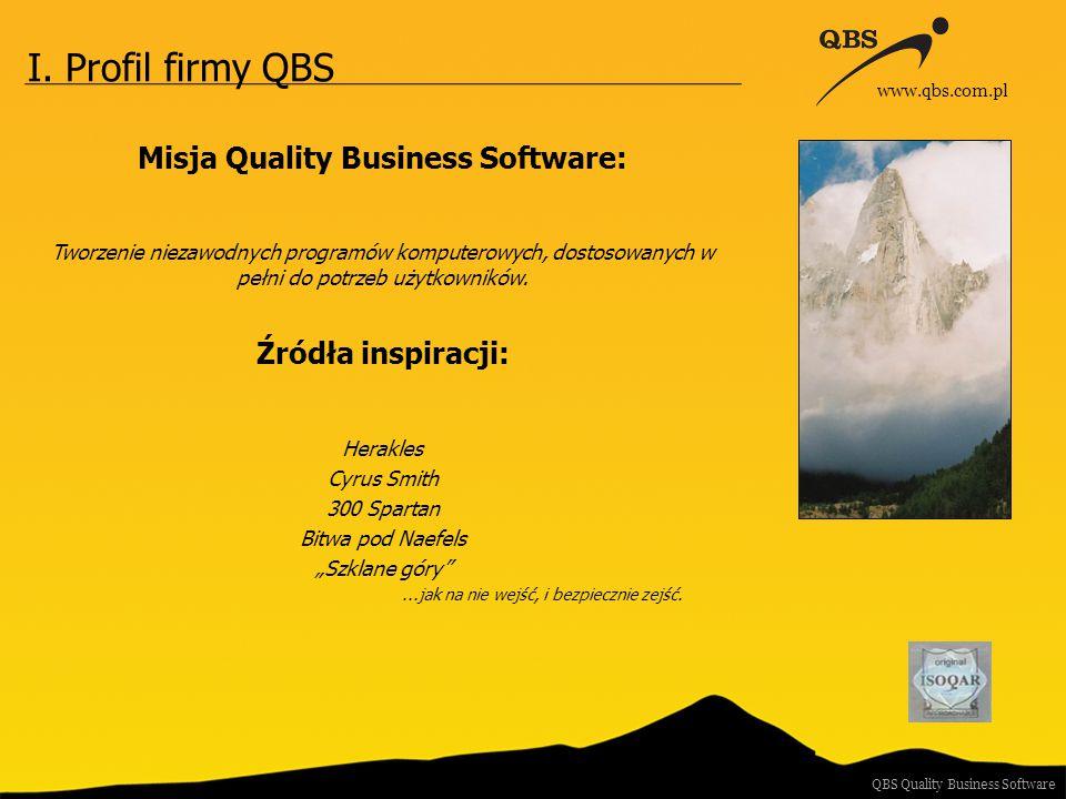 I. Profil firmy QBS Misja Quality Business Software: Tworzenie niezawodnych programów komputerowych, dostosowanych w pełni do potrzeb użytkowników. Źr