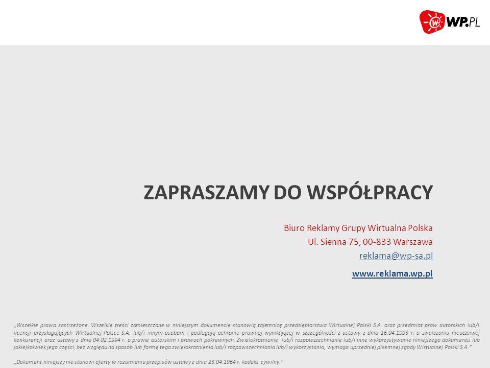 """ZAPRASZAMY DO WSPÓŁPRACY Biuro Reklamy Grupy Wirtualna Polska Ul. Sienna 75, 00-833 Warszawa reklama@wp-sa.pl reklama@wp-sa.pl www.reklama.wp.pl """"Wsze"""